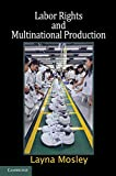 img - for Labor Rights and Multinational Production (Cambridge Studies in Comparative Politics) book / textbook / text book