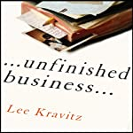 Unfinished Business: One Man's Extraordinary Year of Trying to Do the Right Things | Lee Kravitz