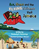 Ace, Grace, and the Flying Suitcase Visit Jamaica (Ace and Grace Travel Books)
