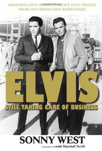 Elvis: Still Taking Care of Business: Memories and Insights About Elvis Presley from His Friend and Bodyguard pdf