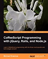 CoffeeScript Programming with jQuery, Rails, and Node.js Front Cover