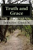 Truth and Grace, Jennifer Goodin, 1496111265