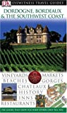 Dordogne, Bordeaux and the Southwest Coast (DK Eyewitness Travel Guide)
