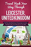 Travel Hack Your Way Through Leicester, United Kingdom: Fly Free, Get Best Room Prices, Save on Auto Rentals & Get The Most Out of Your Stay