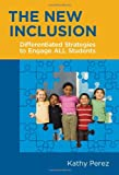 The New Inclusion : Differentiated Strategies to Engage All Students, Perez, Kathy, 080775482X