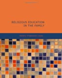 Religious Education in the Family, Henry Frederick Cope, 1434611671