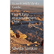 TravelsWithSheila Guide: Fast & Easy Atacama Desert, Chile (Fast & Easy Travel Book 15) (English Edition)