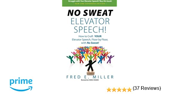 NO SWEAT Elevator Speech!: How to Craft YOUR Elevator Speech ...