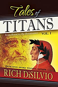 Tales of Titans, Vol. 1: From Rome to the Renaissance by [DiSilvio, Rich]