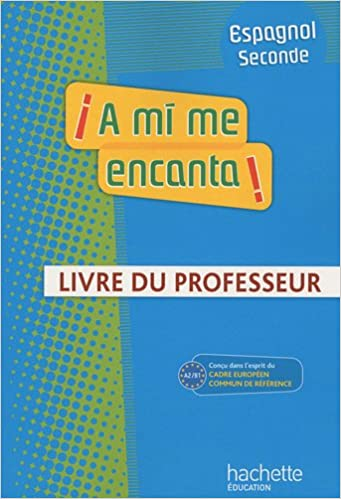 A Mi Me Encanta Espagnol Seconde Livre Du Professeur A2