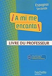 A mi me encanta ! Espagnol seconde : Livre du professeur, A2/B1