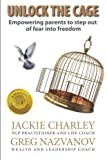 img - for Unlock the Cage: Empowering parents to step out of fear into freedom by Jackie Charley (2013-02-12) book / textbook / text book