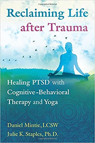 The Role Of Yoga In Healing Trauma >> Reclaiming Life After Trauma Healing Ptsd With Cognitive Behavioral