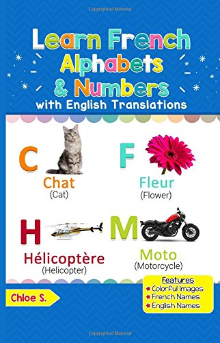 Learn French Alphabets & Numbers: Colorful Pictures & English Translations (French for Kids) (Volume 1) (French Edition)