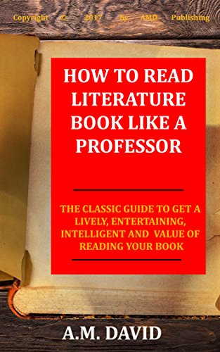 How To Read Literature Book Like a Professor: The Classic Guide To Get A Lively, Entertaining, Intelligent And Value Of Reading Your Book