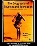 The Geography of Tourism and Recreation, Colin M. Hall and Stephen J. Page, 0415160049