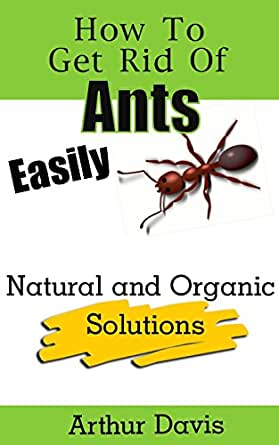 how to get rid of ants easily natural and organic solutions kindle edition by arthur davis. Black Bedroom Furniture Sets. Home Design Ideas