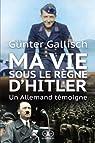 Ma vie sous le règne d'Hitler par Gallisch