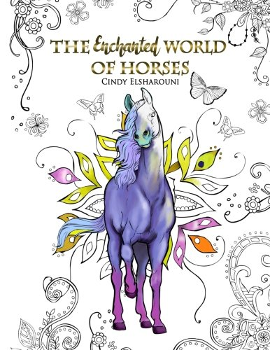 Amazon The Enchanted World Of Horses Adult Coloring Book 9781537590912 Cindy Elsharouni Books
