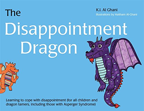 Read Online The Disappointment Dragon: Learning to cope with disappointment (for all children and dragon tamers, including those with Asperger syndrome) (K.I. Al-Ghani children's colour story books) PDF