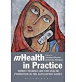 [(MHealth in Practice: Mobile Technology for Health Promotion in the Developing World)] [Author: Dr. Jonathan Donner] published on (January, 2013)