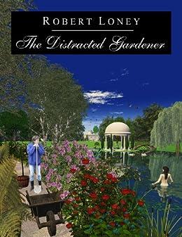 The Distracted Gardener by [Loney, Robert]