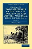 Journals of Two Expeditions of Discovery in North-West and Western Australia, During the Years, 1837-39, Grey, George, 1108043593