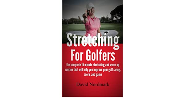 Stretching For Golfers - the complete 15 minute stretching ...