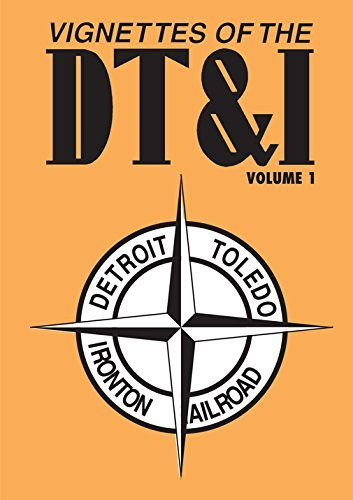 Vignettes of the DT&I, The Final 25 Years of the Detroit Toledo & Ironton Railroad