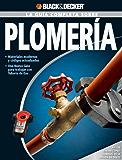 La Guía Completa sobre Plomería: -Materiales modernos y códigos actualizados -Una nueva Guía para trabajar con Tubería de Gas (Black & Decker Complete Guide) (Spanish Edition)