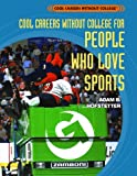 Cool Careers Without College for People Who Love Sports, Adam B. Hofstetter, 140420749X
