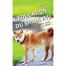 L'EDUCATION DU SHIBA INU: Toutes les astuces pour un Shiba Inu bien éduqué (French Edition)