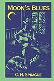 Moon's Blues, C. H. Sprague, 1462013120