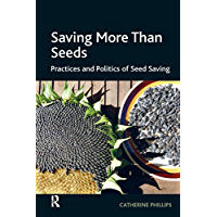 Saving More Than Seeds: Practices and Politics of Seed Saving (English Edition)