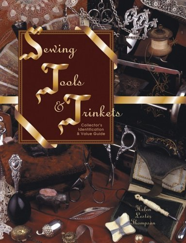 Sewing Tools & Trinkets: Collector's Identification & Value Guide (Vol. I) by Helen Lester Thompson (1996-12-01)