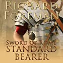 Standard Bearer: Sword of Rome, Book 1 Audiobook by Richard Foreman Narrated by Ric Jerrom
