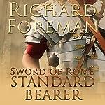 Standard Bearer: Sword of Rome, Book 1 | Richard Foreman