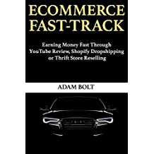 Ecommerce Fast-Track: Earning Money Fast Through YouTube Review, Shopify Dropshipping or Thrift Store Reselling