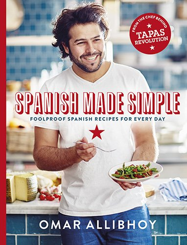 Spanish Made Simple: Foolproof Spanish Recipes for Every Day by Omar Allibhoy