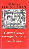 The history of Covent Garden: Covent Garden through the years by Audrey Woodiwiss front cover