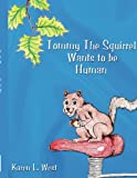 Tommy the Squirrel Wants to Be Human, Karen L. West, 1438980965