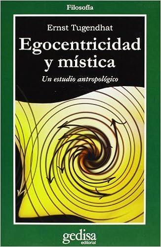 Egocentricidad y Mistica: Un Estudio Antropologico (Filosofia) (Spanish Edition) by Ernst Tugendhat (2004-12-01)