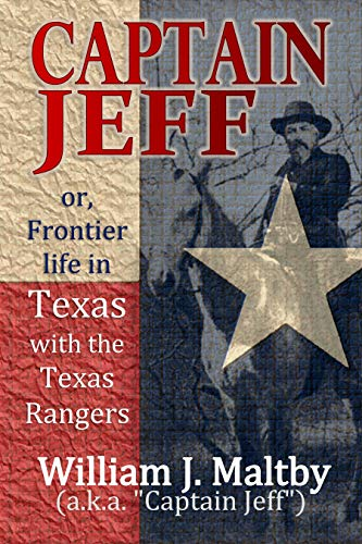 Captain Jeff;  or, Frontier life in Texas  with the Texas Rangers;  some unwritten history  and facts in the thrilling  experiences of  frontier life (1906) by [Maltby, William J.]