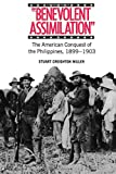 Benevolent Assimilation: The American Conquest of the Philippines, 1899-1903