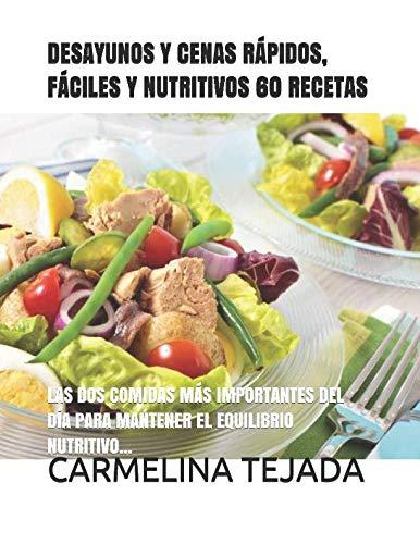 DESAYUNOS Y CENAS RÁPIDOS, FÁCILES Y NUTRITIVOS 60 RECETAS: LAS DOS COMIDAS MÁS IMPORTANTES DEL DÍA PARA MANTENER EL EQUILIBRIO NUTRITIVO... (REPOSTERÍA. COCINA Y BEBIDA) (Spanish Edition) by CARMELINA TEJADA