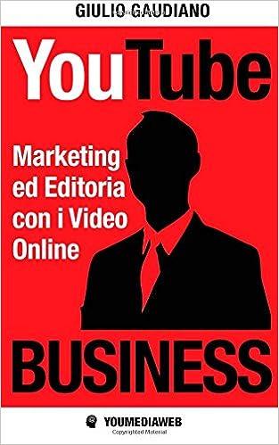 YouTube Business: Marketing ed editoria con i video online: Amazon.es: Giulio Gaudiano: Libros en idiomas extranjeros