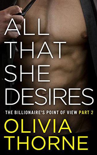 All That She Desires: The Billionaire's Point Of View Part 2