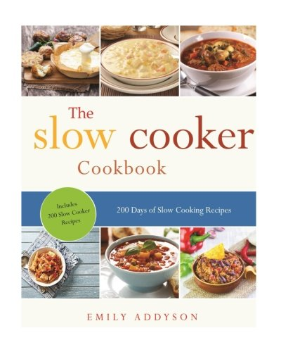 Slow Cooker: 200 Days of Slow Cooking Recipes (Slow Cooking, Slow Cooker,Crock Pot, Instant Pot, Electric Pressure Cooke