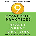 9 Powerful Practices of Really Great Mentors: How to Inspire and Motivate Anyone Audiobook by Stephen Kohn, Vincent O'Connell Narrated by Don Hagen
