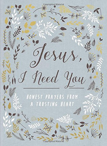 Jesus, I Need You: Honest Prayers from a Trusting Heart
